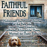Faithful Friends: Holocaust Survivors Stories of the Pets Who Gave Them Comfort, Suffered Alongside Them, and Waited for Their Return (Unabridged) Audiobook, by Susan Bulanda