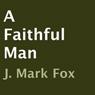 A Faithful Man (Unabridged) Audiobook, by J. Mark Fox