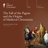 The Fall of the Pagans and the Origins of Medieval Christianity, by The Great Courses