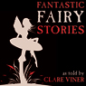 Fantastic Fairy Stories (Unabridged) Audiobook, by Clare Viner