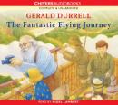 The Fantastic Flying Journey (Unabridged) Audiobook, by Gerald Durrell