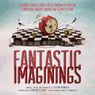Fantastic Imaginings: A Journey through 3,500 Years of Imaginative Writing, Comprising Fantasy, Horror, and Science Fiction (Unabridged), by Stefan Rudnicki