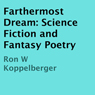 Farthermost Dream: Science Fiction and Fantasy Poetry (Unabridged), by Ron W Koppelberger