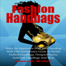 Fashion Handbags: Make an Impression with Your Handbag with This Fashionistas Guide (Unabridged), by Diane G. Weber