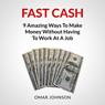 Fast Cash: 9 Amazing Ways to Make Money Without Having to Work at a Job (Unabridged) Audiobook, by Omar Johnson