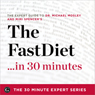 The Fast Diet in 30 Minutes: The Expert Guide to Michael Mosleys Critically Acclaimed Book: The 30 Minute Expert Series (Unabridged), by The 30 Minute Expert Series