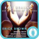Fast Healing: Use the Power of the Mind: Self-Hypnosis & Meditation (Unabridged) Audiobook, by Erick Brown