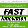 Fast Innovation: Achieving Superior Differentiation, Speed to Market, and Increased Profitability (Unabridged) Audiobook, by Michael George