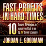 Fast Profits in Hard Times: 10 Secret Strategies to Make You Rich in an Up or Down Economy (Unabridged) Audiobook, by Jordan E. Goodman