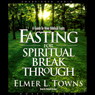Fasting for Spiritual Breakthrough: A Guide to Nine Biblical Fasts (Unabridged) Audiobook, by Elmer Towns