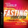 Fasting, Student Edition: Go Deeper and Further with God than Ever Before (Unabridged) Audiobook, by Jentezen Franklin