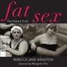 Fat Sex: The Naked Truth (Unabridged) Audiobook, by Rebecca Jane Weinstein