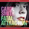 Fatal Attraction (Unabridged), by Carol Smith