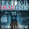 Fatal Dead Lines (Unabridged) Audiobook, by John Luciew