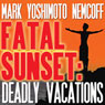 Fatal Sunset: Deadly Vacations (Unabridged), by Mark Yoshimoto Nemcoff