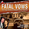 Fatal Vows: The Tragic Wives of Sergeant Drew Peterson (Unabridged) Audiobook, by Joseph Hosey