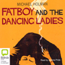 Fatboy and the Dancing Ladies (Unabridged) Audiobook, by Michael Holman