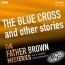 Father Brown: The Blue Cross and Other Stories (BBC Radio Crimes), by G. K. Chesterton