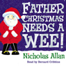 Father Christmas Needs a Wee (Unabridged) Audiobook, by Nicholas Allan