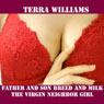 Father and Son Breed and Milk the Virgin Neighbor Girl (Unabridged) Audiobook, by Terra Williams