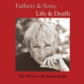 Fathers & Sons, Life & Death (Unabridged), by Byron Katie Mitchell