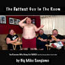 The Fattest Guy in the Room: 10 Reasons Why Being Fat Sucks! and 3 Reasons Why Its Not So Bad (Unabridged), by Big Mike Sangiamo