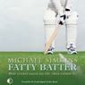 Fatty Batter: How Cricket Saved My Life (Then Ruined It) (Unabridged), by Michael Simkins