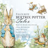 Favourite Beatrix Potter Tales: Read by Stars of the Movie Miss Potter (Unabridged) Audiobook, by Beatrix Potter