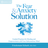 The Fear and Anxiety Solution: Guided Practices for Healing and Empowerment with Your Subconscious Mind Audiobook, by MD Friedemann Schaub
