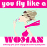Fear of Landing: You Fly Like a Woman (Unabridged), by Sylvia Spruck Wrigley