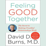 Feeling Good Together: The Secret to Making Troubled Relationships Work (Unabridged) Audiobook, by David D. Burns