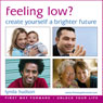 Feeling Low? Create yourself a Brighter Future: Let Go of Unwanted Anxious Feelings and Negative Thoughts for adults (Unabridged) Audiobook, by Lynda Hudson