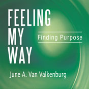 Feeling My Way: Finding Purpose (Unabridged), by June A. Van Valkenburg