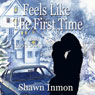 Feels Like the First Time: A True Love Story (Unabridged) Audiobook, by Shawn Inmon