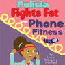 Felicia Fights Fat with Phone Fitness (Unabridged), by Andrea Billingsley Whitfield