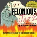 Felonious Jazz (Unabridged) Audiobook, by Bryan Gilmer
