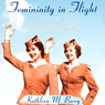 Femininity in Flight: A History of Flight Attendants (Unabridged), by Kathleen Barry