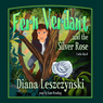 Fern Verdant and the Silver Rose (Unabridged), by Diana Leszczynski