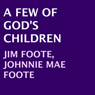 A Few of Gods Children (Unabridged) Audiobook, by Jim Foote