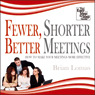 Fewer, Shorter, Better Meetings (Unabridged), by Brian Lomas