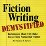 Fiction Writing Demystified: Techniques That Will Make You a More Successful Writer (Unabridged), by Thomas B. Sawyer