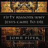 Fifty Reasons Why Jesus Came to Die (Unabridged) Audiobook, by John Piper