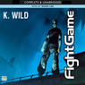 Fight Game (Unabridged), by K. Wild