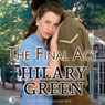 The Final Act (Unabridged), by Hilary Green
