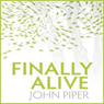 Finally Alive (Unabridged) Audiobook, by John Piper