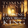 Finding Favor with the King: Preparing for Your Moment in His Presence Audiobook, by Tommy Tenney