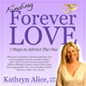 Finding Forever Love: 7 Steps to Attract The One - Love Attraction Series (Unabridged) Audiobook, by Kathryn Alice