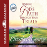 Finding Gods Path Through Your Trials (Unabridged), by Elizabeth George