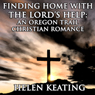 Finding Home with the Lords Help: An Oregon Trail Christian Romance Short Story (Unabridged) Audiobook, by Helen Keating