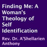 Finding Me: A Womans Theology of Self Identification (Unabridged), by A'Shellarien Anthony